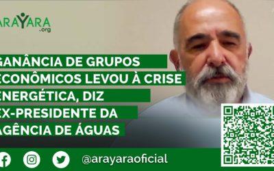 Ganância de grupos econômicos levou à crise energética, diz ex-presidente da Agência de Águas